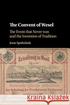 The Convent of Wesel: The Event that Never was and the Invention of Tradition Jesse Spohnholz (Washington State Univer   9781316643549