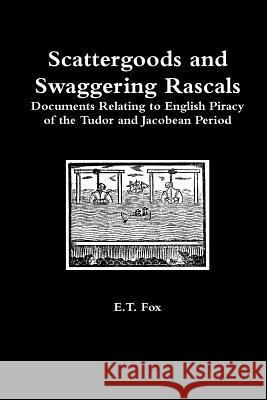 Scattergoods and Swaggering Rascals E. T. Fox 9781326486839 Lulu.com