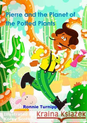 Pierre and the Planet of the Potted Plants Ronnie Turnipp 9781326623258