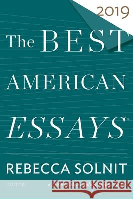 The Best American Essays 2019 Rebecca Solnit Robert Atwan 9781328465801