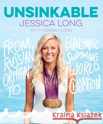 Unsinkable: From Russian Orphan to Paralympic Swimming World Champion Jessica Long 9781328707253