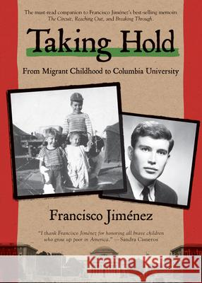 Taking Hold: From Migrant Childhood to Columbia University Francisco Jimenez 9781328742094