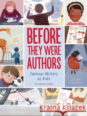 Before They Were Authors: Famous Writers as Kids Elizabeth Haidle 9781328801531