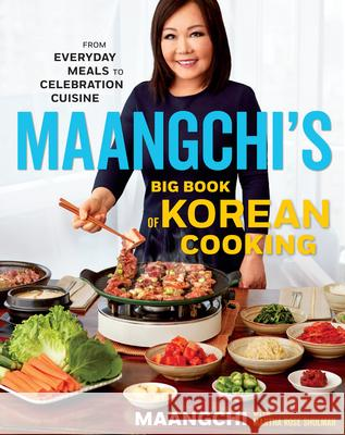 Maangchi's Big Book of Korean Cooking: From Everyday Meals to Celebration Cuisine Maangchi                                 Martha Rose Shulman 9781328988126