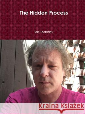 The Hidden Process Ian Beardsley 9781329111974