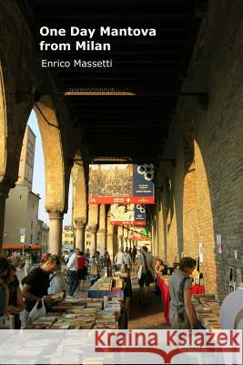One Day in Mantova from Milan Enrico Massetti 9781329778191