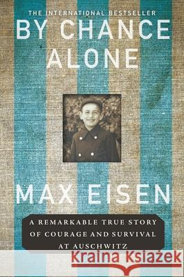 By Chance Alone: A Remarkable True Story of Courage and Survival at Auschwitz Max Eisen 9781335050144