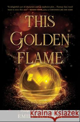 This Golden Flame Emily Victoria 9781335080271