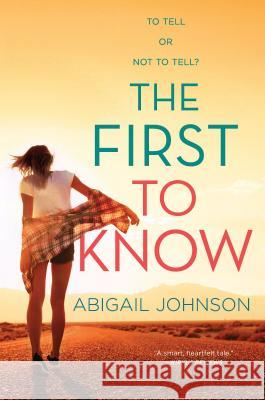 The First to Know Abigail Johnson 9781335139757