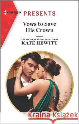 Vows to Save His Crown Kate Hewitt 9781335148674