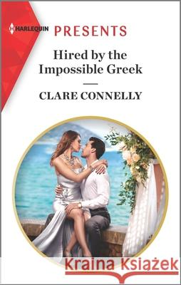 Hired by the Impossible Greek Clare Connelly 9781335148681