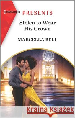 Stolen to Wear His Crown Marcella Bell 9781335149107