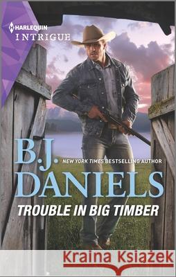 Trouble in Big Timber B. J. Daniels 9781335401762