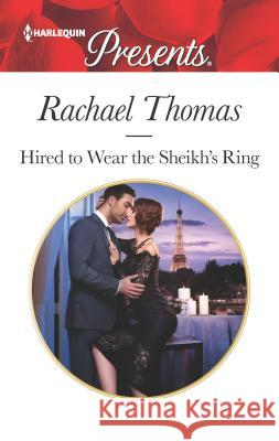 Hired to Wear the Sheikh's Ring Rachael Thomas 9781335419378