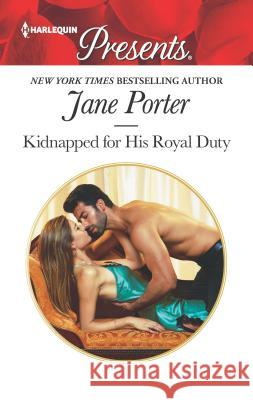 Kidnapped for His Royal Duty Jane Porter 9781335419439
