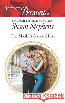 The Sheikh's Shock Child Susan Stephens 9781335419460
