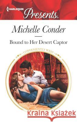 Bound to Her Desert Captor Michelle Conder 9781335419545