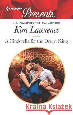 A Cinderella for the Desert King Kim Lawrence 9781335419637