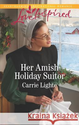 Her Amish Holiday Suitor Carrie Lighte 9781335479440