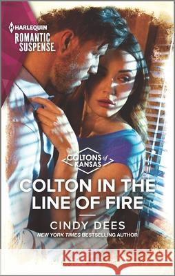 Colton in the Line of Fire Cindy Dees 9781335626813