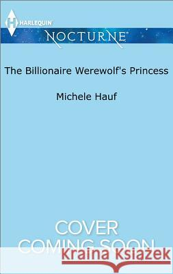 The Billionaire Werewolf's Princess Michele Hauf 9781335629562