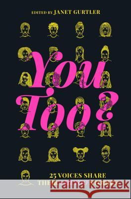 You Too?: 25 Voices Share Their #metoo Stories Janet Gurtler 9781335929082