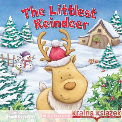 The Littlest Reindeer (Littlest Series) Brandi Dougherty Michelle Todd 9781338157383 Cartwheel Books