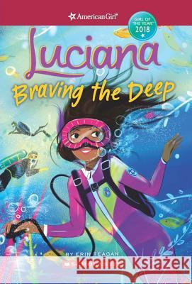 Luciana: Braving the Deep (American Girl: Girl of the Year 2018, Book 2) Erin Teagan Lucy Truman 9781338186505