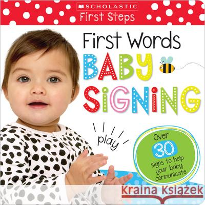 First Words Baby Signing (Scholastic Early Learning: First Steps) Scholastic 9781338202380
