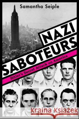 Nazi Saboteurs: Hitler's Secret Attack on America Samantha Seiple 9781338259148 Scholastic