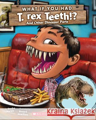 What If You Had T. Rex Teeth? and Other Dinosaur Parts Sandra Markle Howard McWilliam 9781338271393