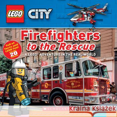 Firefighters to the Rescue (Lego City Nonfiction): A Lego Adventure in the Real World Penelope Arlon 9781338283440