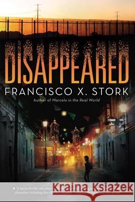 Disappeared Francisco X. Stork 9781338312829