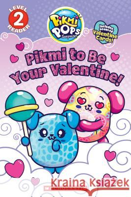 Pikmi to Be Your Valentine! (Pikmi Pops) Scholastic 9781338316063