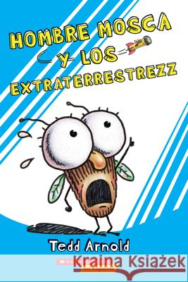 Hombre Mosca Y Los Extraterrestrezz (Fly Guy and the Alienzz) Tedd Arnold 9781338329698