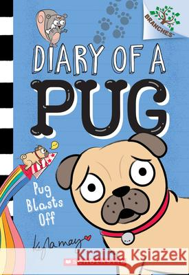 Pug Blasts Off: A Branches Book (Diary of a Pug #1) Sonia Sander Kyla May Horsfall 9781338530032