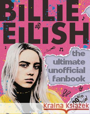 Billie Eilish: The Ultimate Unofficial Fanbook Scholastic 9781338630664