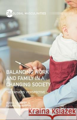 Balancing Work and Family in a Changing Society: The Fathers' Perspective Elisabetta Ruspini Isabella Crespi  9781349959822