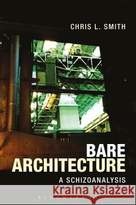Bare Architecture: A Schizoanalysis Chris L. Smith 9781350015814