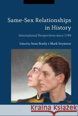 From Sodomy Laws to Same-Sex Marriage: International Perspectives Since 1789 Sean Brady Mark Seymour 9781350023925