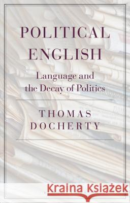 Political English: Language and the Decay of Politics Thomas Docherty 9781350101388