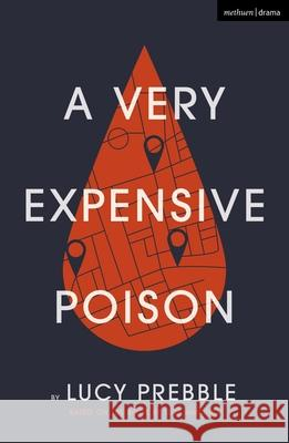 A Very Expensive Poison Lucy Prebble (Playwright, UK) Luke Harding  9781350152755