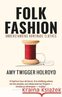 Folk Fashion: Understanding Homemade Clothes Amy Twigger Holroyd   9781350159495