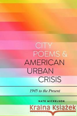 City Poems and American Urban Crisis Nate Mickelson (Stella and Charles Guttm   9781350166295
