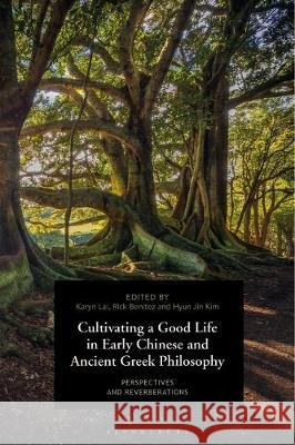Cultivating a Good Life in Early Chinese and Ancient Greek Philosophy Prof Karyn Lai Prof Rick Benitez Dr Hyun Jin Kim 9781350169111 Bloomsbury Academic