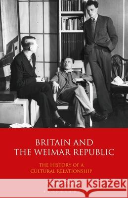 Britain and the Weimar Republic: The History of a Cultural Relationship Colin Storer   9781350169364