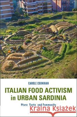 Italian Food Activism in Urban Sardinia Carole Counihan (Millersville University   9781350170070