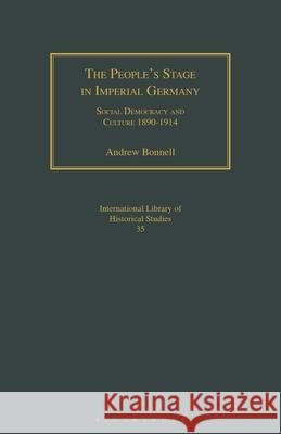 The People's Stage in Imperial Germany: Social Democracy and Culture 1890-1914 Andrew Bonnell   9781350176348