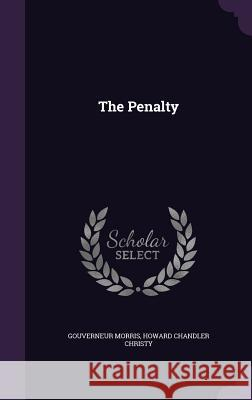 The Penalty Gouverneur Morris Howard Chandler Christy 9781357442088