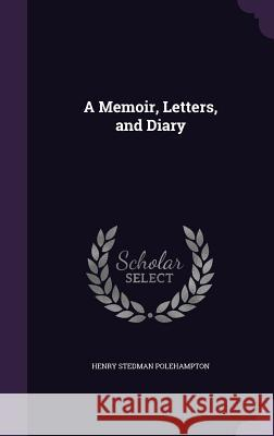 A Memoir, Letters, and Diary Henry Stedman Polehampton 9781357717056